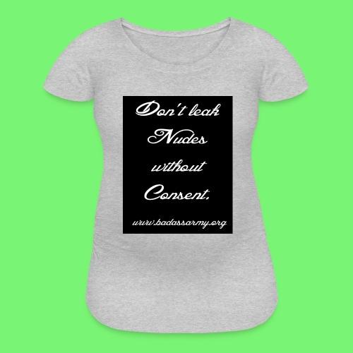 Leaked consent - Women's Maternity T-Shirt