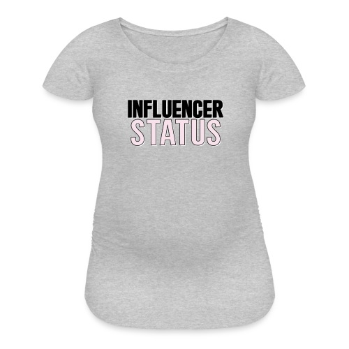 Are you an influencer!? - Women's Maternity T-Shirt