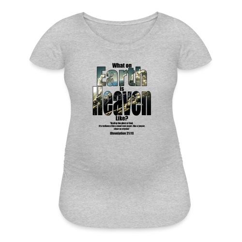 What on earth is heaven like? - Women's Maternity T-Shirt
