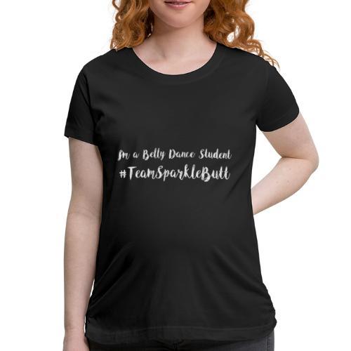 #TeamSparkleButt - Women's Maternity T-Shirt