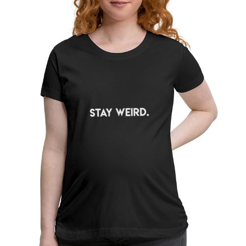 Triple G Stay Weird - White Text - Women's Maternity T-Shirt