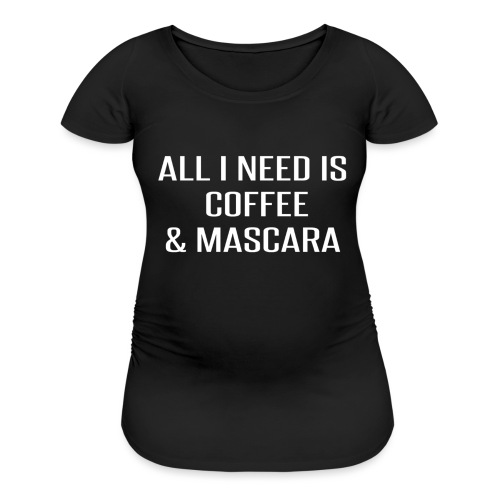 Coffee and Mascara - Women's Maternity T-Shirt