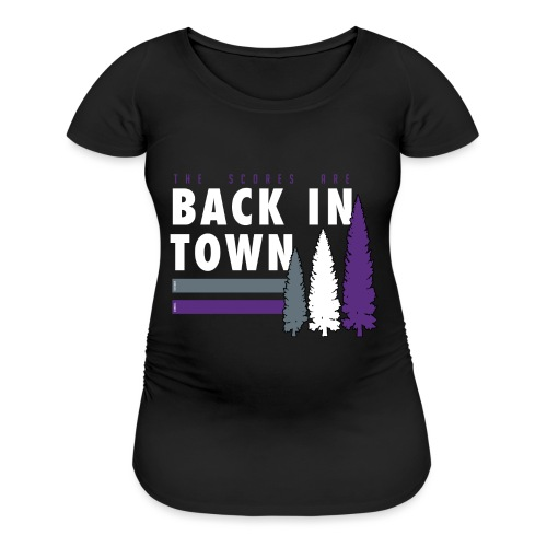 Scores are back in town - Women's Maternity T-Shirt