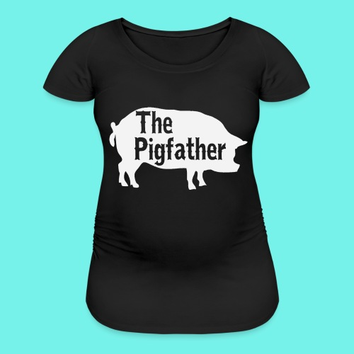 The Pigfather Shirt, Pig father t-shirt, Pig Lover - Women's Maternity T-Shirt