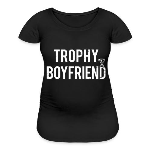 Trophy Boyfriend - Women's Maternity T-Shirt