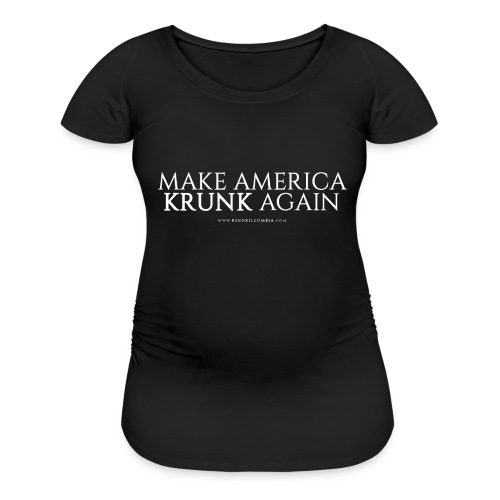 Make America Krunk Again - Women's Maternity T-Shirt
