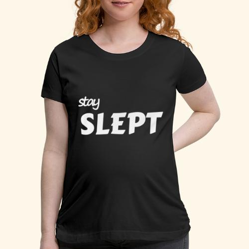 Stay Slept - Women's Maternity T-Shirt