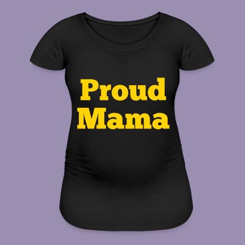 Proud Mama - Women's Maternity T-Shirt