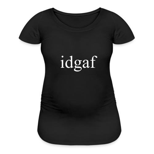 I Don't Give A Fuck - Women's Maternity T-Shirt