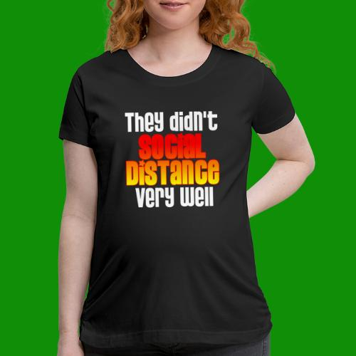 Social Distance Pregnancy - Women's Maternity T-Shirt