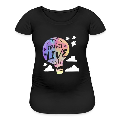 To Travel Is To Live - Women's Maternity T-Shirt