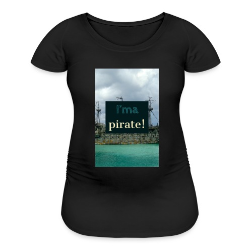 I 'ma Pirate | Men's Uni T-shirts - Women's Maternity T-Shirt