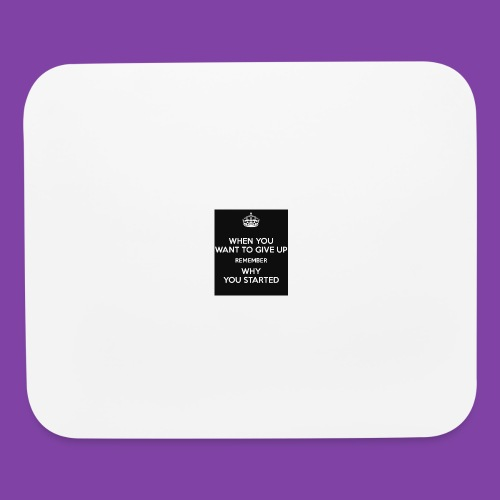 when-you-want-to-give-up-remember-why-you-started- - Mouse pad Horizontal