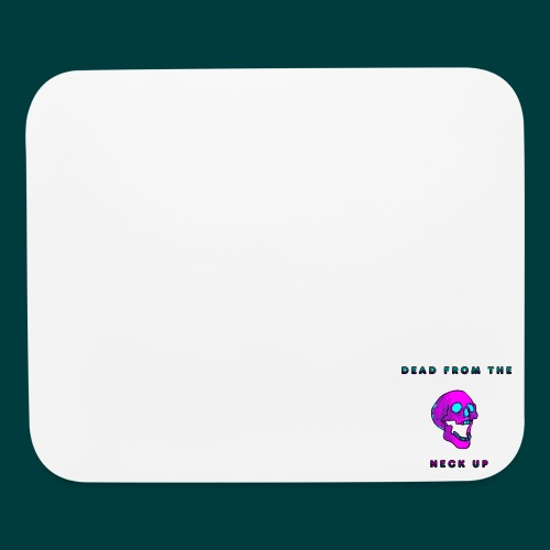 Dead from the neck up - Mouse pad Horizontal