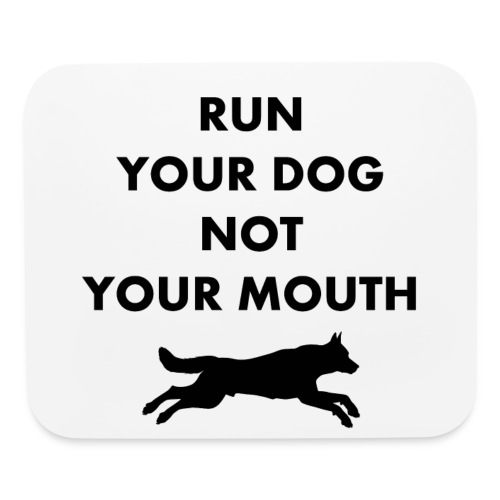 Run Your Dog Not Your Mouth (Black) - Mouse pad Horizontal
