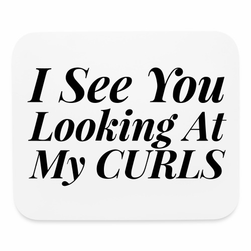 I see you looking at my curls - Mouse pad Horizontal