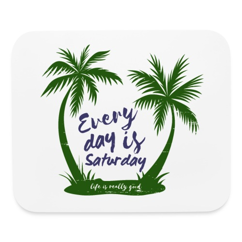 Life Is Really Good Every Day Is Saturday - Mouse pad Horizontal