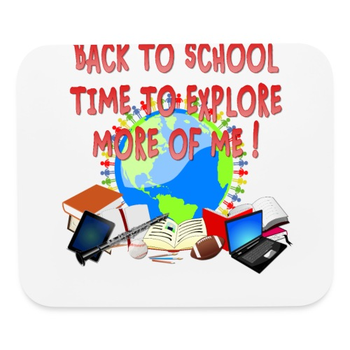BACK TO SCHOOL, TIME TO EXPLORE MORE OF ME ! - Mouse pad Horizontal