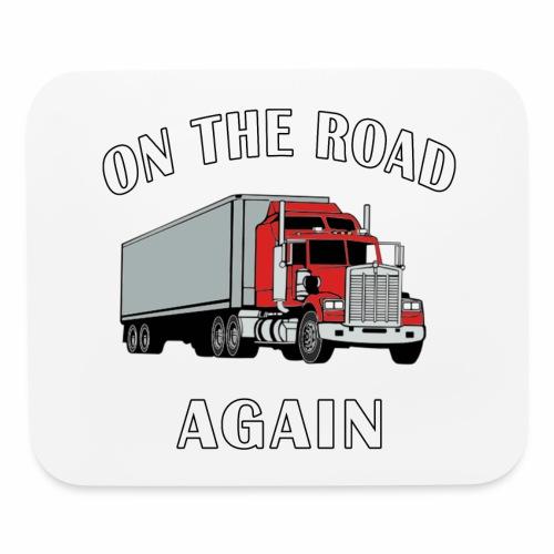On the Road Again, Trucker Big Rig Semi 18 Wheeler - Mouse pad Horizontal