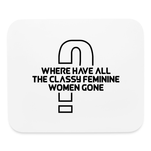 Where Have All The Classy Feminine Women Gone? - Mouse pad Horizontal