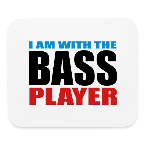 I am with the Bass Player - Mouse pad Horizontal