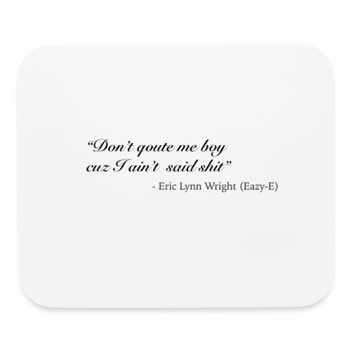 Eazy-E's immortal quote - Mouse pad Horizontal