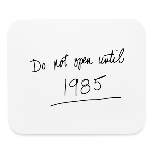 Do Not Open Until 1985 - Mouse pad Horizontal