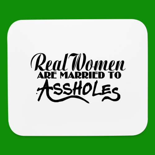 Real Women Marry A$$holes - Mouse pad Horizontal