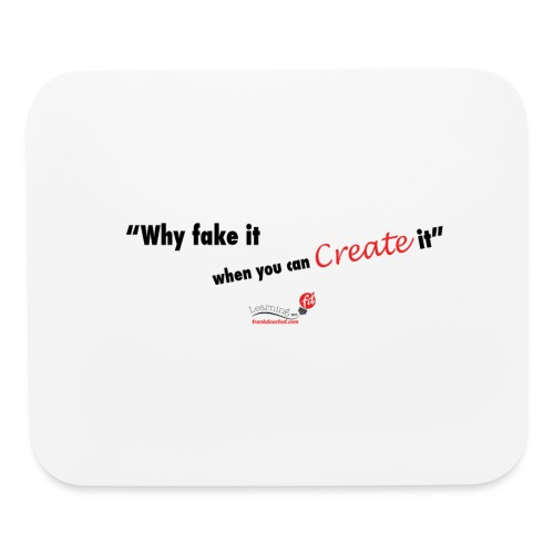 Why fake it when you can create it... - Mouse pad Horizontal