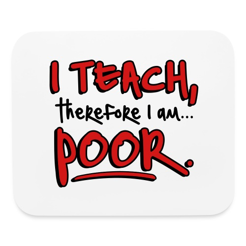 Teach therefore poor - Mouse pad Horizontal