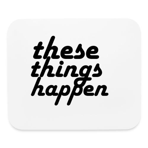 these things happen - Mouse pad Horizontal