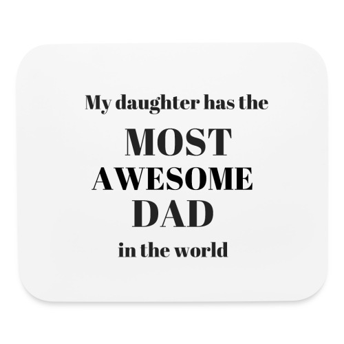 My daughter has the MOST AWESOME DAD in the world - Mouse pad Horizontal