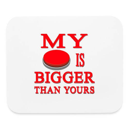 My Button Is Bigger Than Yours - Mouse pad Horizontal