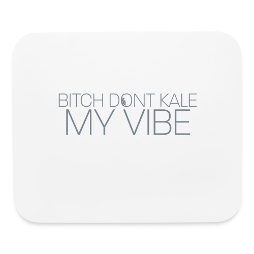 Bitch Dont Kale My Vibe - Mouse pad Horizontal