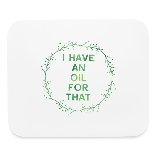 I have an oil for that tee - Mouse pad Horizontal