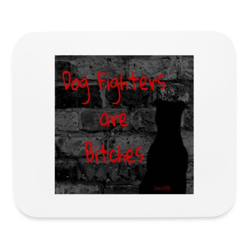 Dog Fighters are Bitches wall - Mouse pad Horizontal
