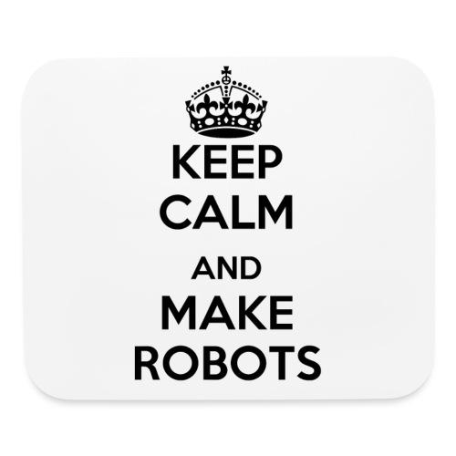 Keep Calm and Make Robots - Mouse pad Horizontal