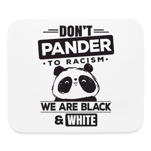 Don't pander to racism we are black and white - Mouse pad Horizontal