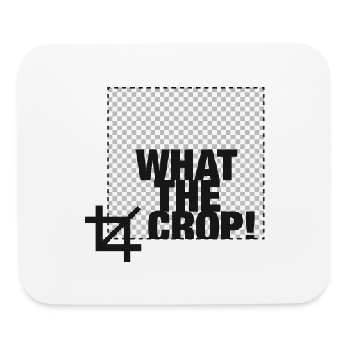 What the Crop! - Mouse pad Horizontal