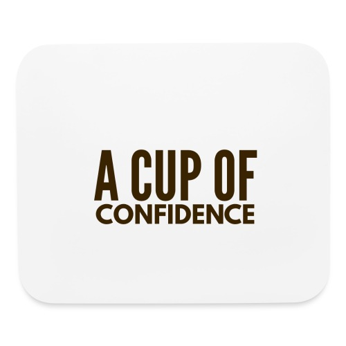 A Cup Of Confidence - Mouse pad Horizontal