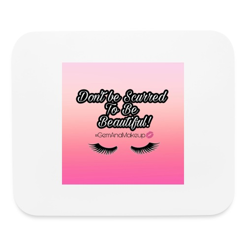 Don't be scurred to be beautiful - Mouse pad Horizontal