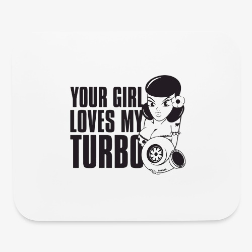 you girl loves my turbo - Mouse pad Horizontal