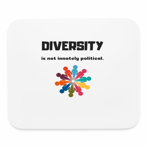 Diversity is not innately political - Mouse pad Horizontal