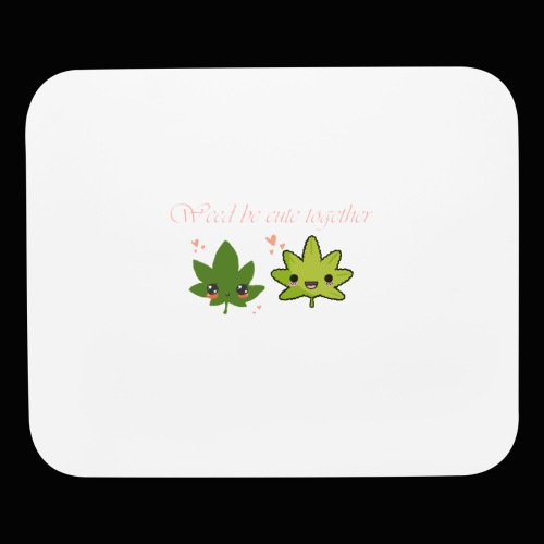 Weed Be Cute Together - Mouse pad Horizontal