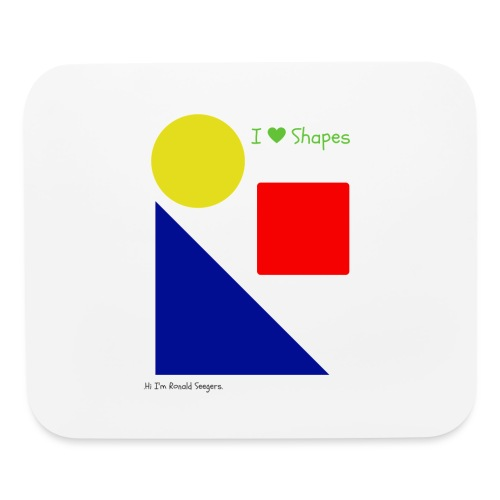 Hi I'm Ronald Seegers Collection-I Love Shapes - Mouse pad Horizontal