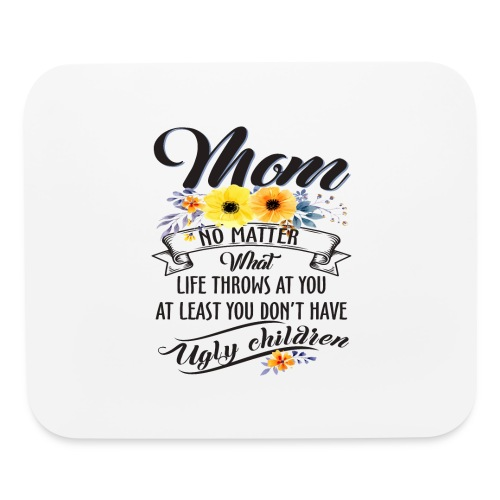 Mom, No Matter What Life Throws At You, Mother Day - Mouse pad Horizontal