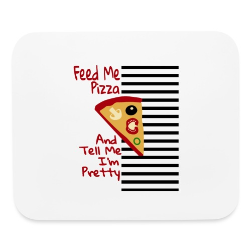Feed Me Pizza And Tell Me I´m Pretty - Mouse pad Horizontal