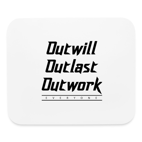 Outwill. Outlast. Outwork. EVERYONE. - Mouse pad Horizontal