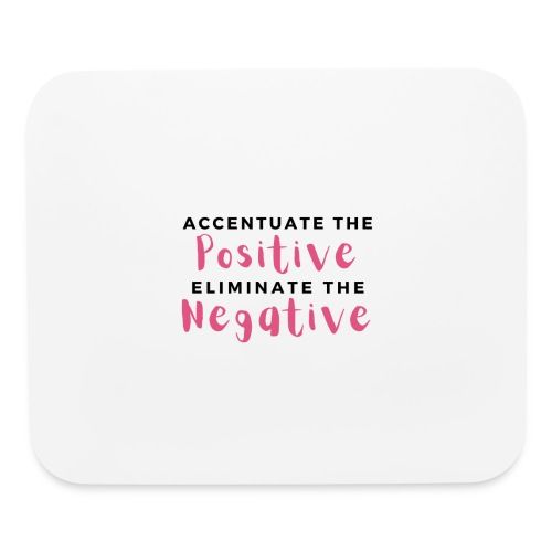Accentuate the Positive - Mouse pad Horizontal