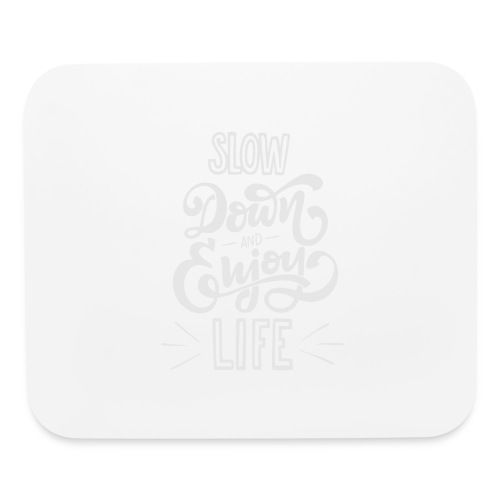 Slow down and enjoy life - Mouse pad Horizontal